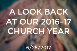A Look Back at Our 2016-17 Church Year