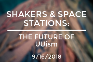 Shakers & Space Stations: The Future of UUism