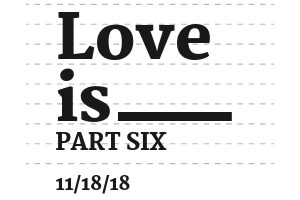 Love is _______: Part 6