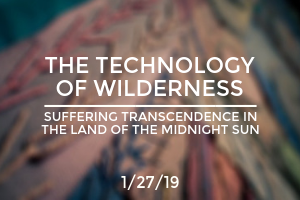 The Technology of Wilderness: Suffering Transcendence in the Land of the Midnight Sun