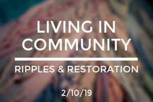 Living in Community: Ripples & Restoration